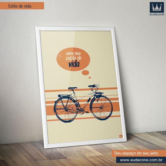 Estilo de Vida  #eudecorei #estilodevida #bike #liberdade #decor #poster #design www.eudecorei.com.br/Estilo-de-Vida
