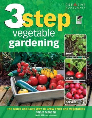 3 Step Vegetable Gardening: The Quick and Easy Way to Grow Fruit and Vegetables by Steve Mercer | Find it at PCLS: http://catalog.popelibrary.org/polaris/