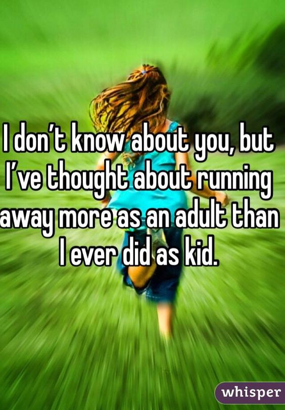 I don't know about you, but I've thought about running away more as an adult than I ever did as kid.