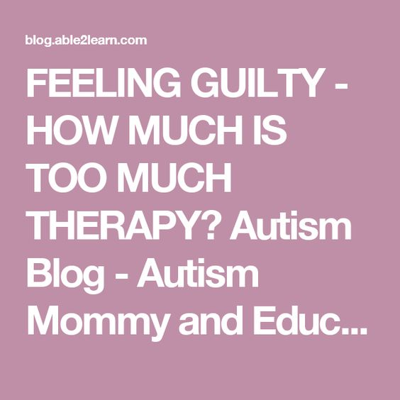 FEELING GUILTY - HOW MUCH IS TOO MUCH THERAPY? Autism Blog - Autism Mommy and Education Blog
