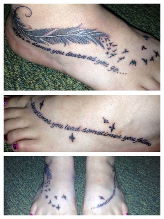 Life a dance you Learn as you go .. Some time you lead sometimes you follow.  With a feather turning into birds ;).  As a tattoo for both feet with the birds going to both feet.  Tattoo by Caroline Hedgepath In Greenville North Carolina.