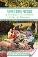 Animais como pessoas: a abordagem abolicionista de Gary L. Francione / Gabriel Garmendia da Trindade.  Jundiaí [Brasil] : Paco editorial, cop. 2014