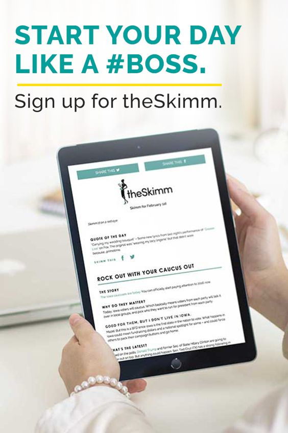 When you get up tomorrow, really get at 'em. Sign up for theSkimm to get a daily email newsletter full of the news you need to know. It's free. It's awesome. It's easier to be smarter.: