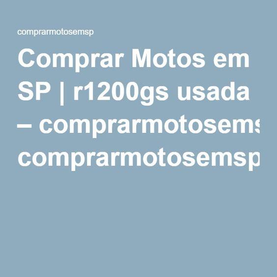 Comprar Motos em SP | r1200gs usada – comprarmotosemsp