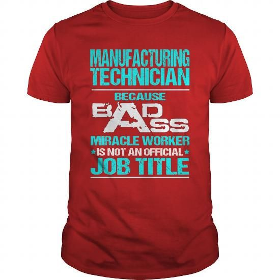 MANUFACTURING TECHNICIAN Because BADASS Miracle Worker Isn't An Official Job Title T Shirts, Hoodies. Check price ==► https://www.sunfrog.com/LifeStyle/MANUFACTURING-TECHNICIAN--BADASS-T3-Red-Guys.html?41382