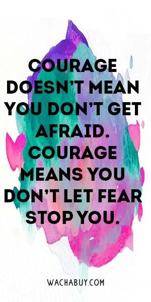 Courage doesn't mean you don't get afraid. Courage means you don't let fear stop you. | Motivational Quotes
