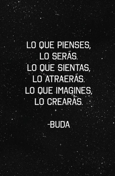 """""""Lo que pienses lo serás, lo que sientas lo atraerás, lo que imagines lo crearás"""" Buda frases   budismo frases buddha   frases de reflexión de la vida cortas. #buddha #frasesdelavida"""