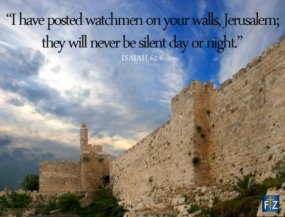 """I have posted watchmen on your walls, Jerusalem; they will never be silent day or night."" Isaiah 62:6 www.facetozion.com:"