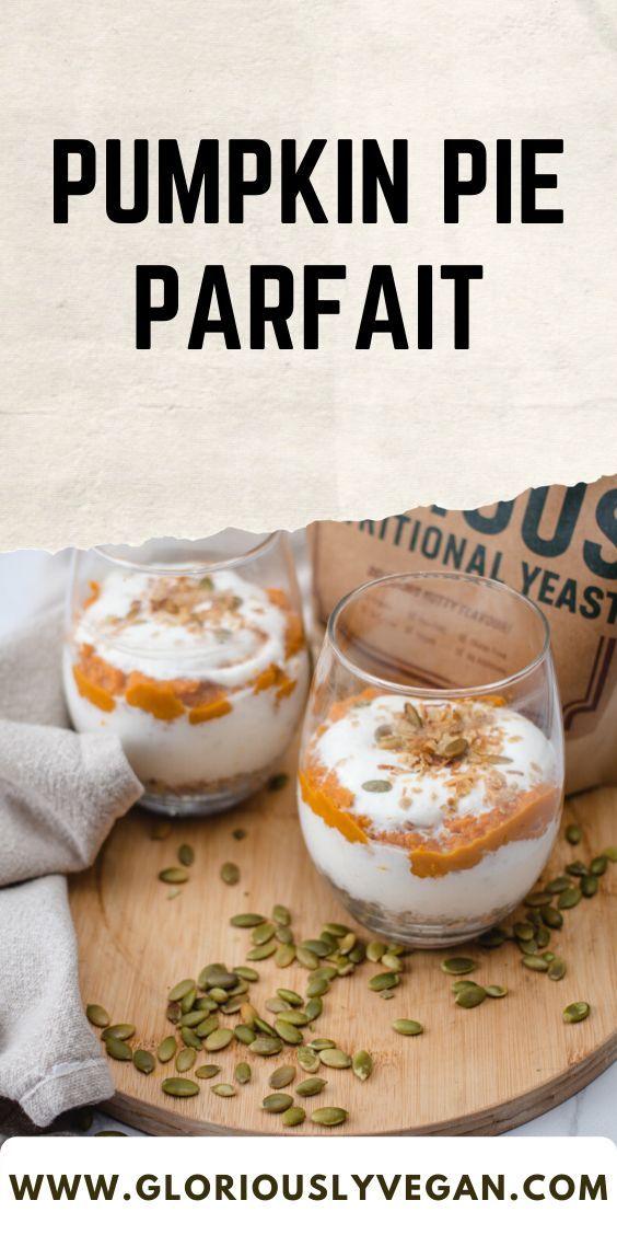 Pumpkin Pie Parfait Gloriously Vegan Plant Based Recipes Nutrition For Your Mind Body Soul Recipe In 2020 Vegan Pumpkin Pie Vegan Pumpkin Parfait Recipes