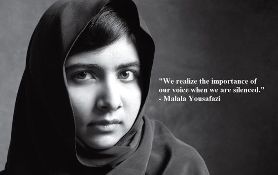 """""""We realize the importance of our voice when we are silenced""""  - Malala Yousafazi"""