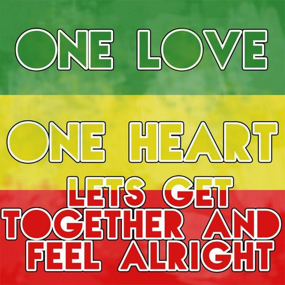One Love! One Heart! Let's get together and feel all right. #BobMarley