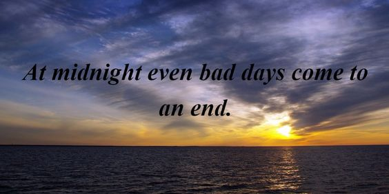 """""""At Midnight Even Bad Days Come To An End."""""""