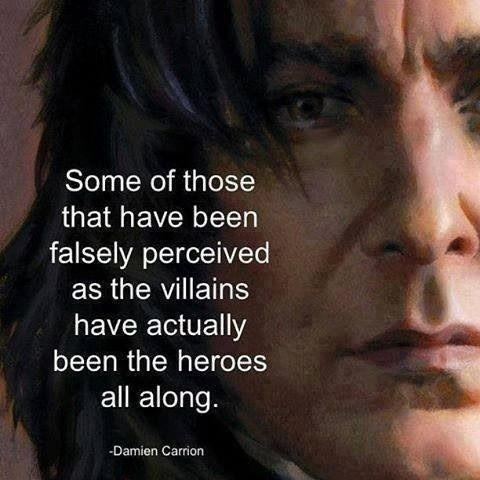 Some of those that have been falsely perceived as the villains have actually been the heroes all along.