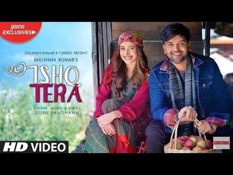 Guru Randhawa Ishq Tera Exclusive Gaana Song In Hd 1080p Youtube Bollywood Songs Mp3 Song Download Songs