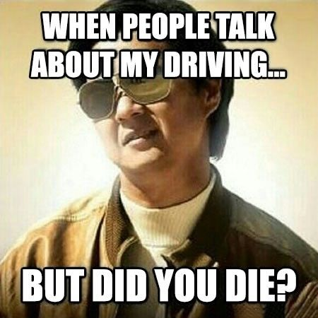 Didn't die, so I must be a pretty great driver