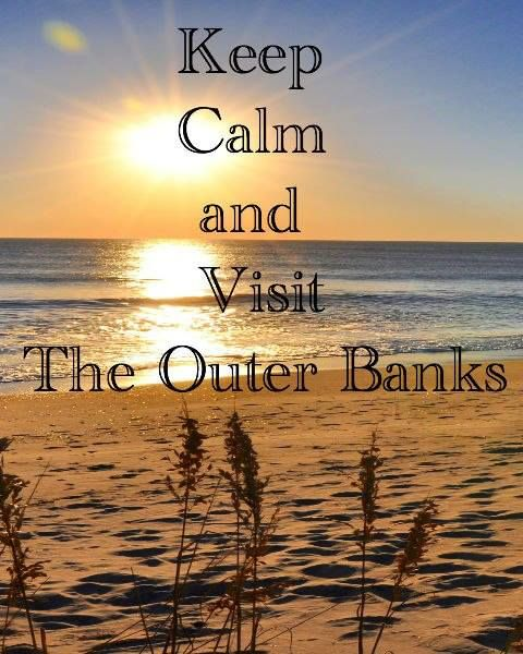 Keep Calm and Visit The Outer Banks Our family vacation spot! Tons of memories are at these beaches.