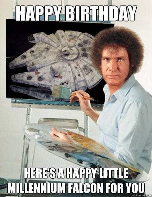 Bob Ross Birthday Star Wars Meme Star Wars Happy Birthday Happy Birthday Meme Birthday Humor