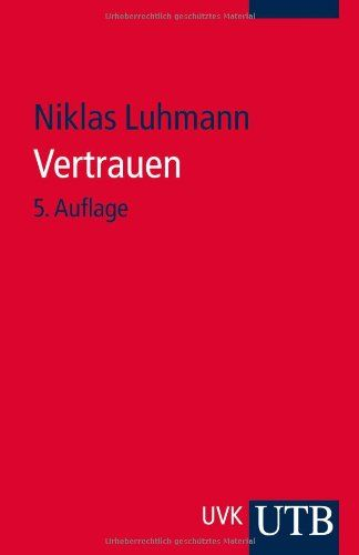 Vertrauen. Ein Mechanismus der Reduktion sozialer Komplexität - in english out of print.