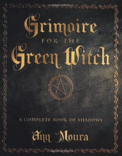 Grimoire for the Green Witch: A Complete Book of Shadows:  Ann Moura: