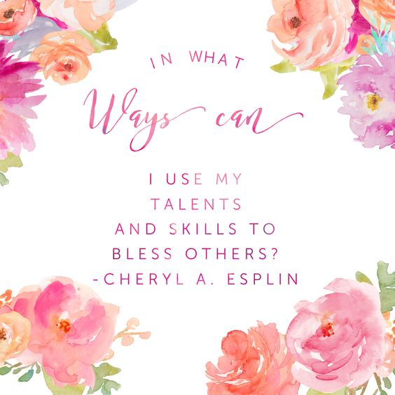 In what ways can I use my talents and skills to bless others? -Cheryl A. Esplin #lds #ldsconf #service