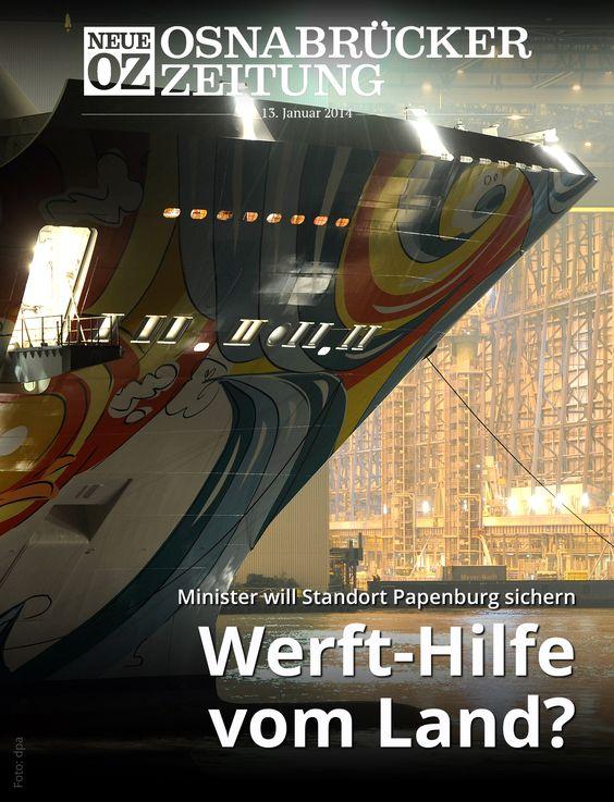Das Land Niedersachsen hat einen Standortsicherungsvertrag für die Meyer Werft in Papenburg ins Gespräch gebracht. Lesen Sie mehr in der iPad-Abendausgabe vom 13. Januar 2014. www.noz.de/abo