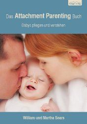 """""""Das Attachment Parenting Buch - Babys pflegen und verstehen"""" von William und Martha Sears"""