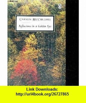 Reflections in a Golden Eye Carson McCullers ,   ,  , ASIN: B000H5I7VM , tutorials , pdf , ebook , torrent , downloads , rapidshare , filesonic , hotfile , megaupload , fileserve