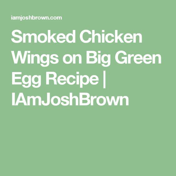 Smoked Chicken Wings on Big Green Egg Recipe | IAmJoshBrown | Big ...