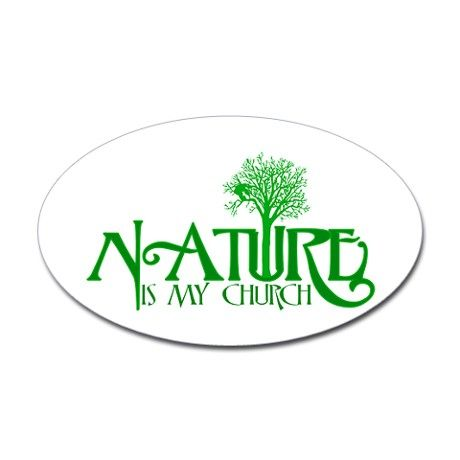 Nature Is My Church Oval Decal on CafePress.com