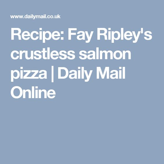 Recipe: Fay Ripley's crustless salmon pizza | Daily Mail Online