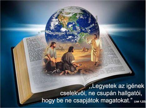 """Jak. 1:22  - az Újfordítás szerint:  """"Legyetek az igének cselekvői, ne csupán hallgatói, hogy be ne csapjátok magatokat."""" Jakab 1:22,"""