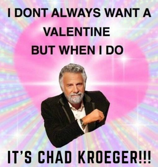 Chad Kroeger Valentine Nickelback Ecards And Memes Funny Valentine Memes Valentines Memes Funny Memes For Him