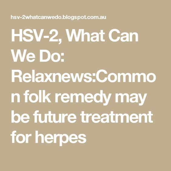 HSV-2, What Can We Do: Relaxnews:Common folk remedy may be future treatment for herpes