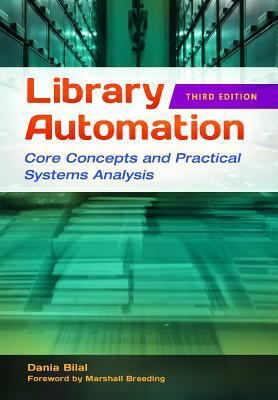 Library automation : core concepts and practical systems analysis 3rd ed. / Dania Bilal ; foreword by Marshall Breeding. Santa Barbara, California : Libraries Unlimited, [2014] The book covers methods of analyzing user requirements, describes how to structure these requirements in RFPs, and details proprietary and open-source integrated library systems (ILSs) and library services platforms (LSPs) for school, public, special, and academic libraries.: Platforms Lsps, Automation, Analyzing User, Services Platforms, Analysis 3Rd, Academic Libraries, Santa Barbara California
