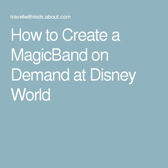 How to Create a MagicBand on Demand at Disney World