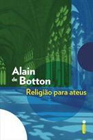 Religião para Ateus - Alain de Botton (25/2/12 - Ganhei da minha querida amiga Thais)