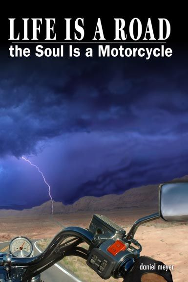 Life Is a Road, the Soul Is a Motorcycle