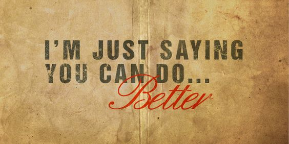 I'm just saying..  you can do..Better..  Inspired by Drake - Marvins Room  Created by me! Integral