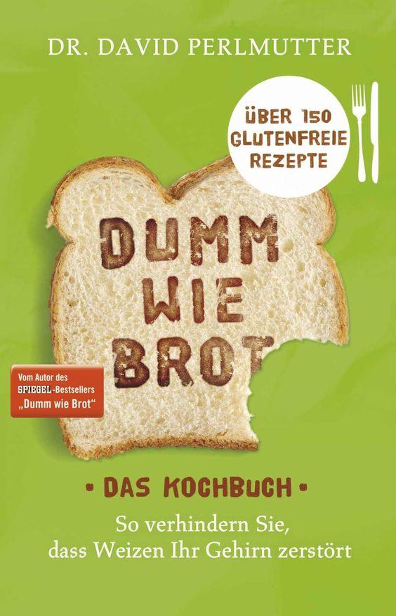 Dumm wie Brot - Das Kochbuch: So verhindern Sie, dass Weizen Ihr Gehirn zerstört - Über 150 glutenfreie Rezepte eBook: David Perlmutter, Imke Brodersen: Amazon.de: Kindle-Shop