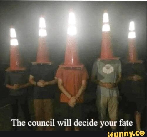 The Council Will Decide Your Fate Ifunny Fate Stupid Memes Memes The council will decide your fate. stupid memes