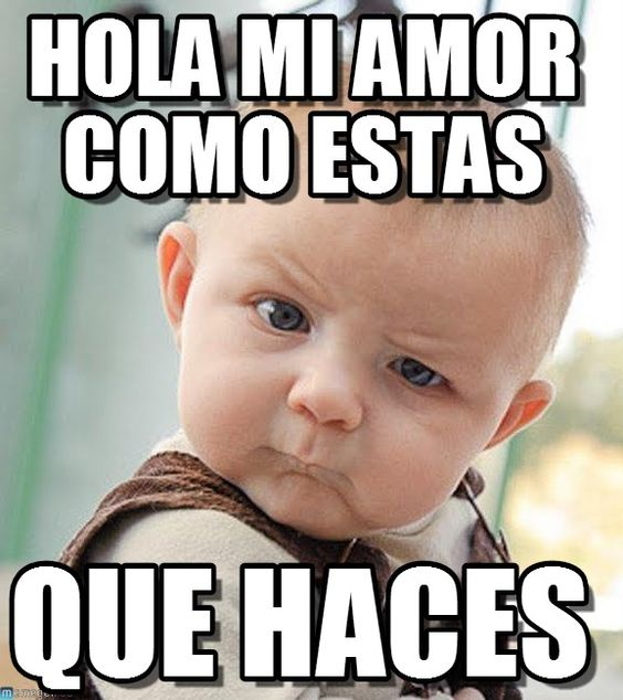 """It's a meme with a baby that says, """"HOLA MI AMOR, COMO ESTAS, QUE HACES.""""  Students can puzzle it out, later practice introducing themselves to each other as this baby or design their own vocabulary.  Works well with salutations on pages 38-39 of unit 1 level 1.  Mundo Real, Cambridge University Press Spanish.  Authentic resource.  Greetings.  Hacer."""