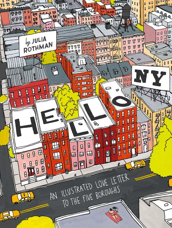 Hello, New York: An Illustrated Love Letter to the Five Boroughs by Julia Rothman.