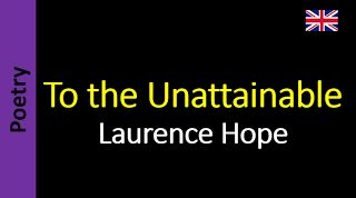 To the Unattainable - Laurence Hope