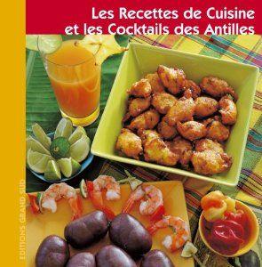 les recettes de cuisine et les cocktails des antilles cuisine antillaise