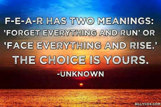 F E A R--your choice