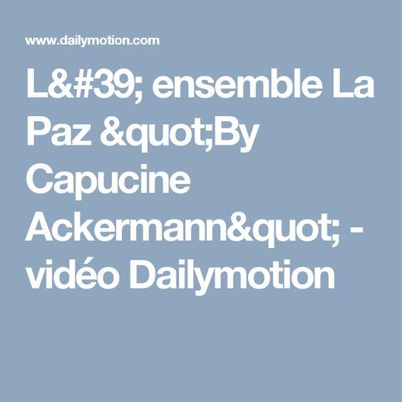 """L' ensemble La Paz """"By Capucine Ackermann"""" - vidéo Dailymotion"""