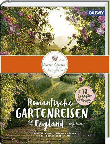 Romantische Gartenreisen durch England mit 30 köstlichen Tea-Time-Rezepten