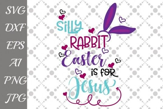 Free Svg Silly Rabbit Easter Is For Jesus Svg With Images Free Svg