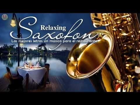 La Mejor Música De Saxofón De Todos Los Tiempos Música Para El Amor La Relajación Y El Trabajo Youtube Musica De Saxofon Musica De Relajacion Musica