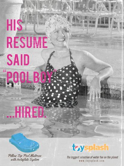 His resume said poolboy...hired!